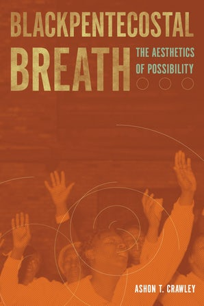 Blackpentecostal Breath Paperback  by Ashon T. Crawley