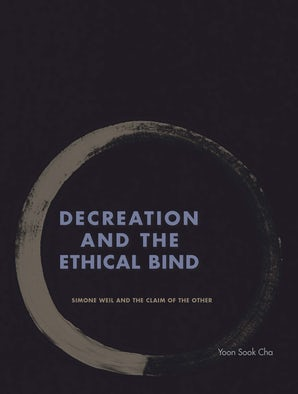 Decreation and the Ethical Bind Hardcover  by Yoon Sook Cha