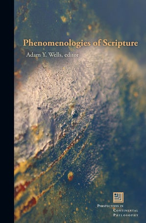 Phenomenologies of Scripture Paperback  by Adam Y. Wells