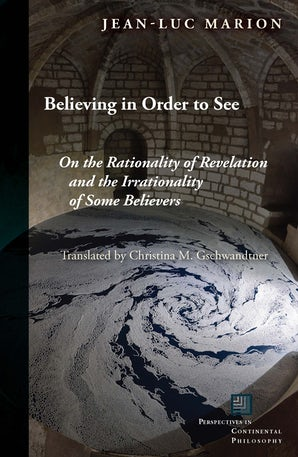 Believing in Order to See Paperback  by Jean-Luc Marion