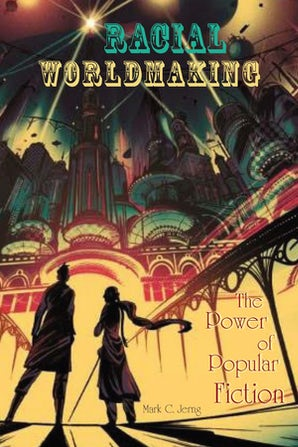 Racial Worldmaking Paperback  by Mark C. Jerng