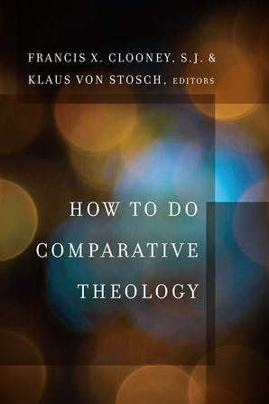 How to Do Comparative Theology Paperback  by Francis X. Clooney
