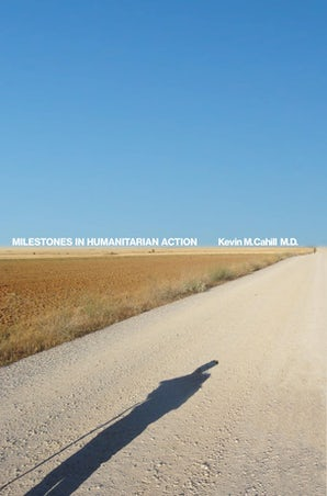 Milestones in Humanitarian Action Hardcover  by Kevin M. Cahill