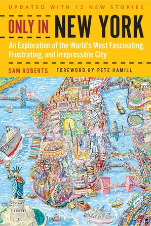Only in New York: An Exploration of the World's Most Fascinating, Frustrating, and Irrepressible City Paperback  by Sam Roberts