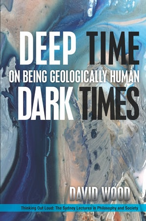 Deep Time, Dark Times Paperback  by David Wood