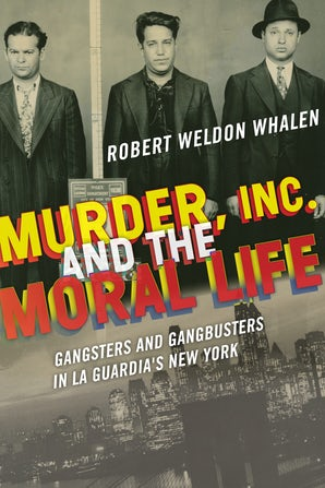 Murder, Inc., and the Moral Life Paperback  by Robert Weldon Whalen