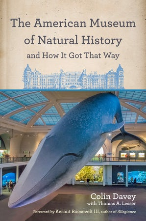 The American Museum of Natural History and How It Got That Way Hardcover  by Colin Davey