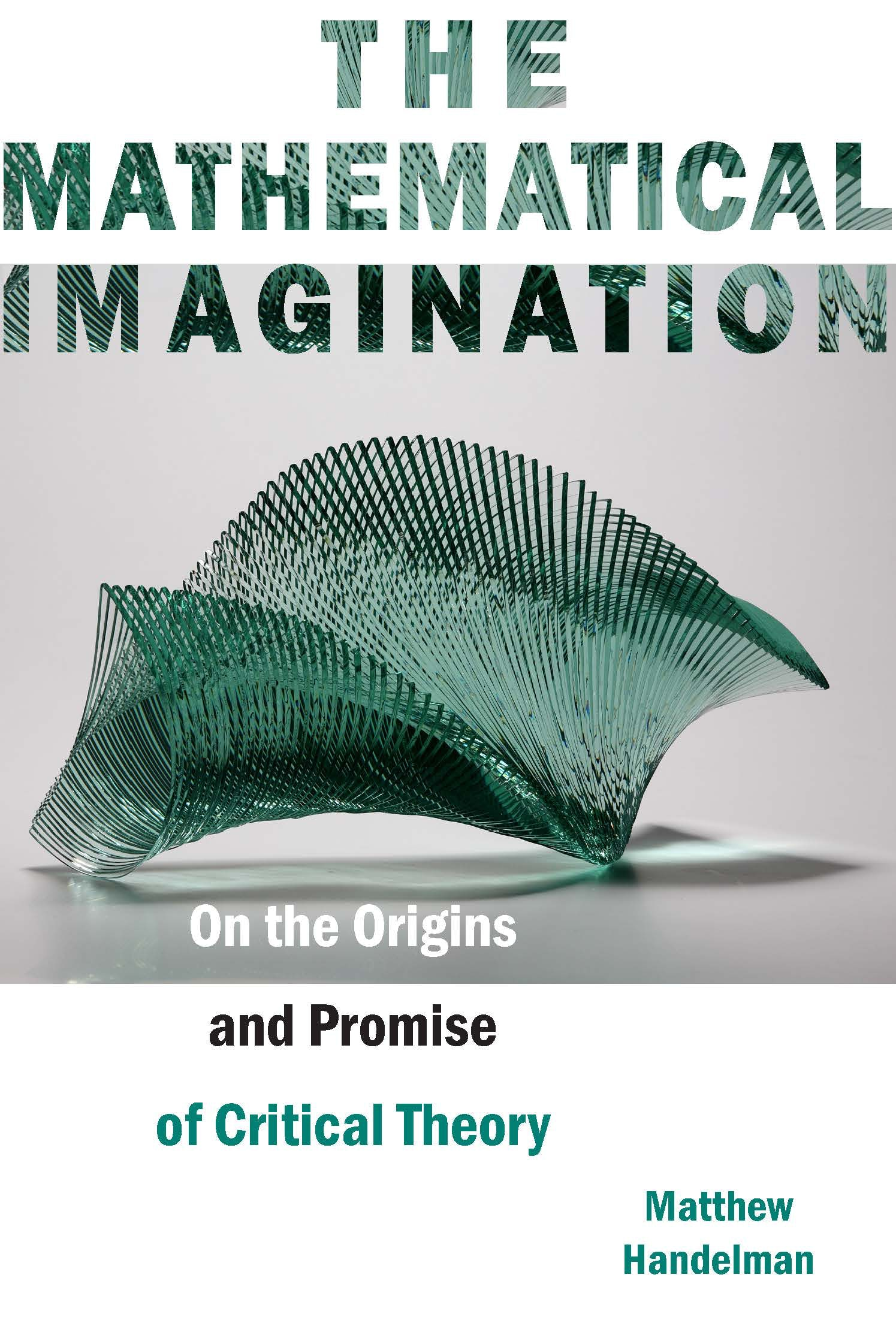 The Mathematical Imagination: On the Origins and Promise of Critical Theory Couverture du livre