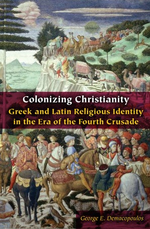 Colonizing Christianity Paperback  by George E. Demacopoulos