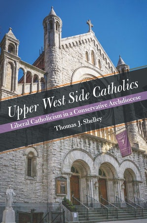 Upper West Side Catholics Hardcover  by Thomas J. Shelley