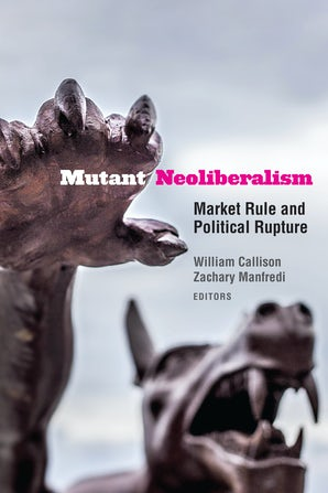 Mutant Neoliberalism Paperback  by William Callison