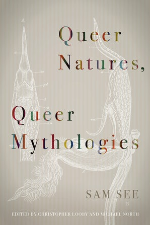 Queer Natures, Queer Mythologies Paperback  by Sam See