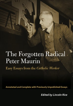 The Forgotten Radical Peter Maurin Paperback  by Peter Maurin