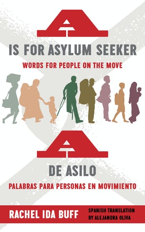 A is for Asylum Seeker: Words for People on the Move / A de asilo: palabras para personas en movimiento Paperback  by Rachel Ida Buff