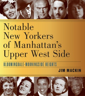 Notable New Yorkers of Manhattan's Upper West Side Paperback  by Jim Mackin