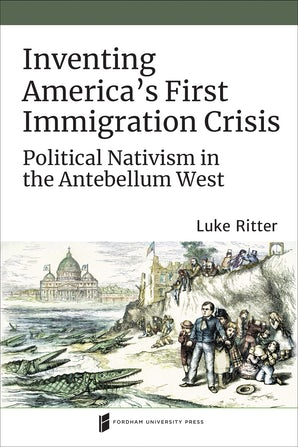 Inventing America's First Immigration Crisis