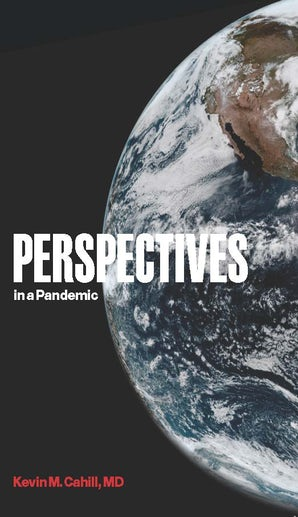 Perspectives in a Pandemic Paperback  by Kevin M. Cahill, M.D.