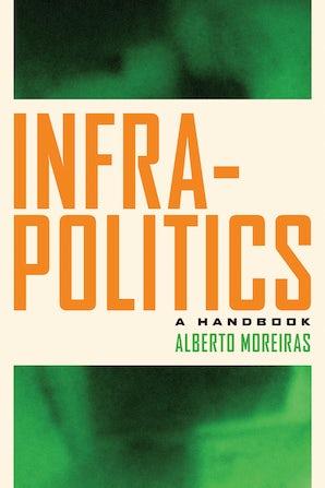 Infrapolitics Paperback  by Alberto Moreiras