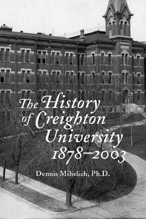 The History of Creighton University, 1878–2003 Paperback  by Dennis Mihelich